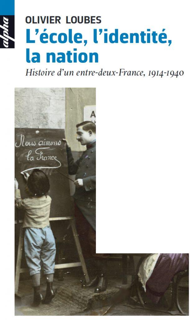 L'école, l'identité, la nation – Une histoire d'entre-deux-France, 1914-1940