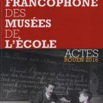 Première rencontre francophone des musées de l'école – Rouen / 2016