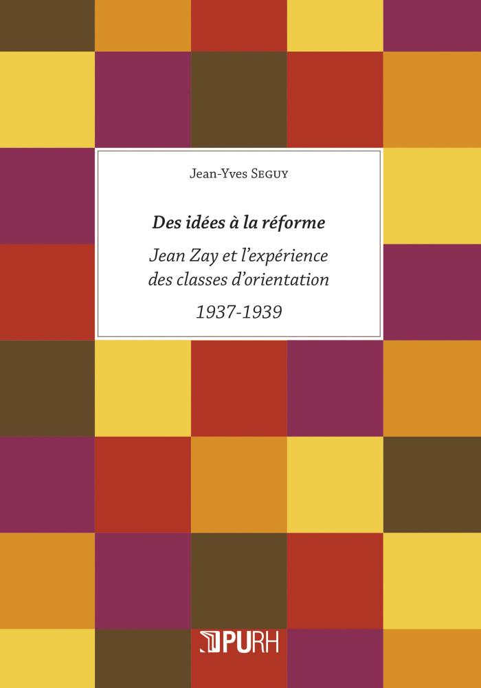 Des idées à la réforme Jean Zay et l'expérience des classes d'orientation 1937-1939